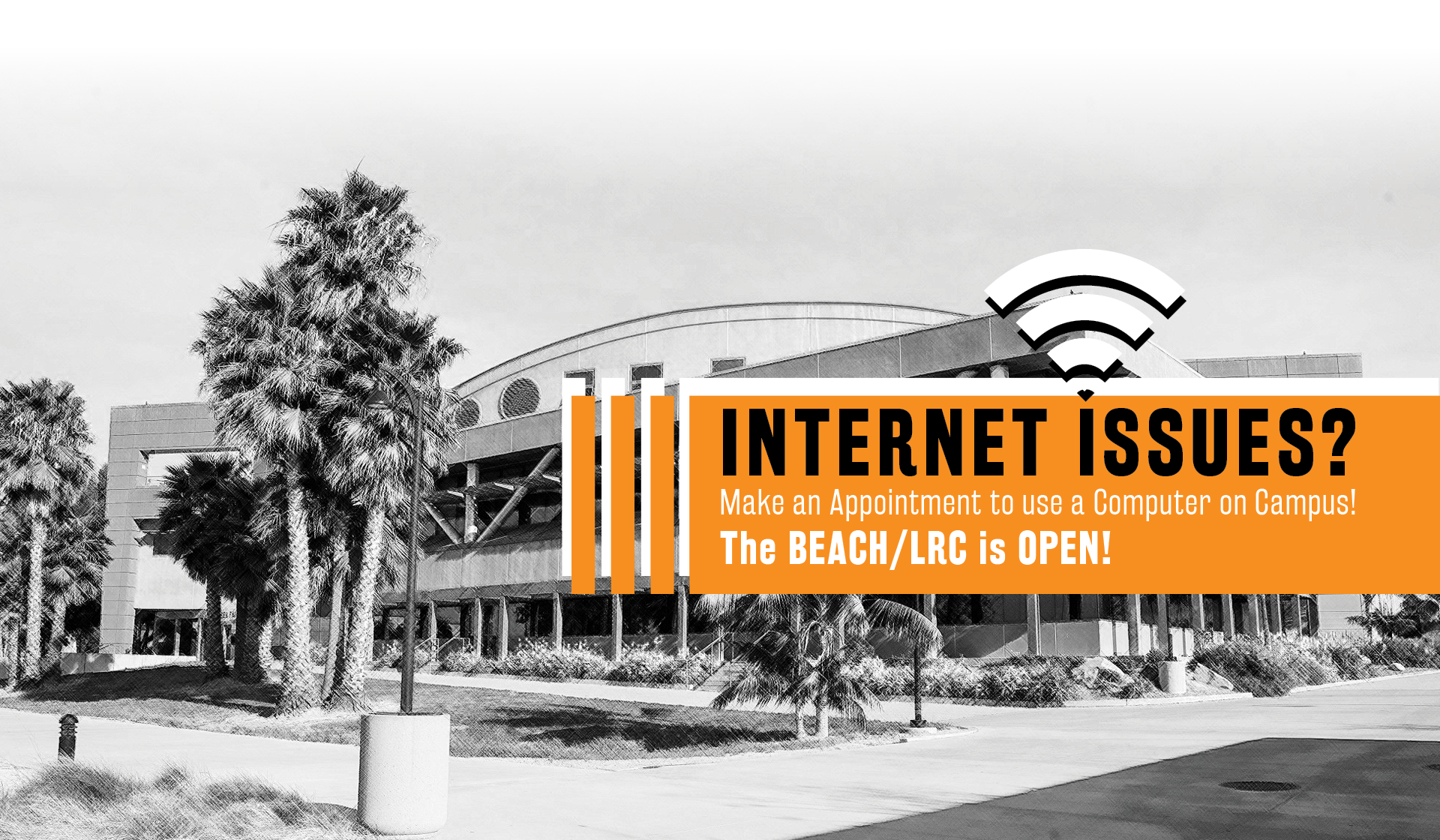Black and White photo of the LRC Building. Text Reads: Internet Issues? Make an Appointment to use a computer on campus! the BEACH/LRC is OPEN!