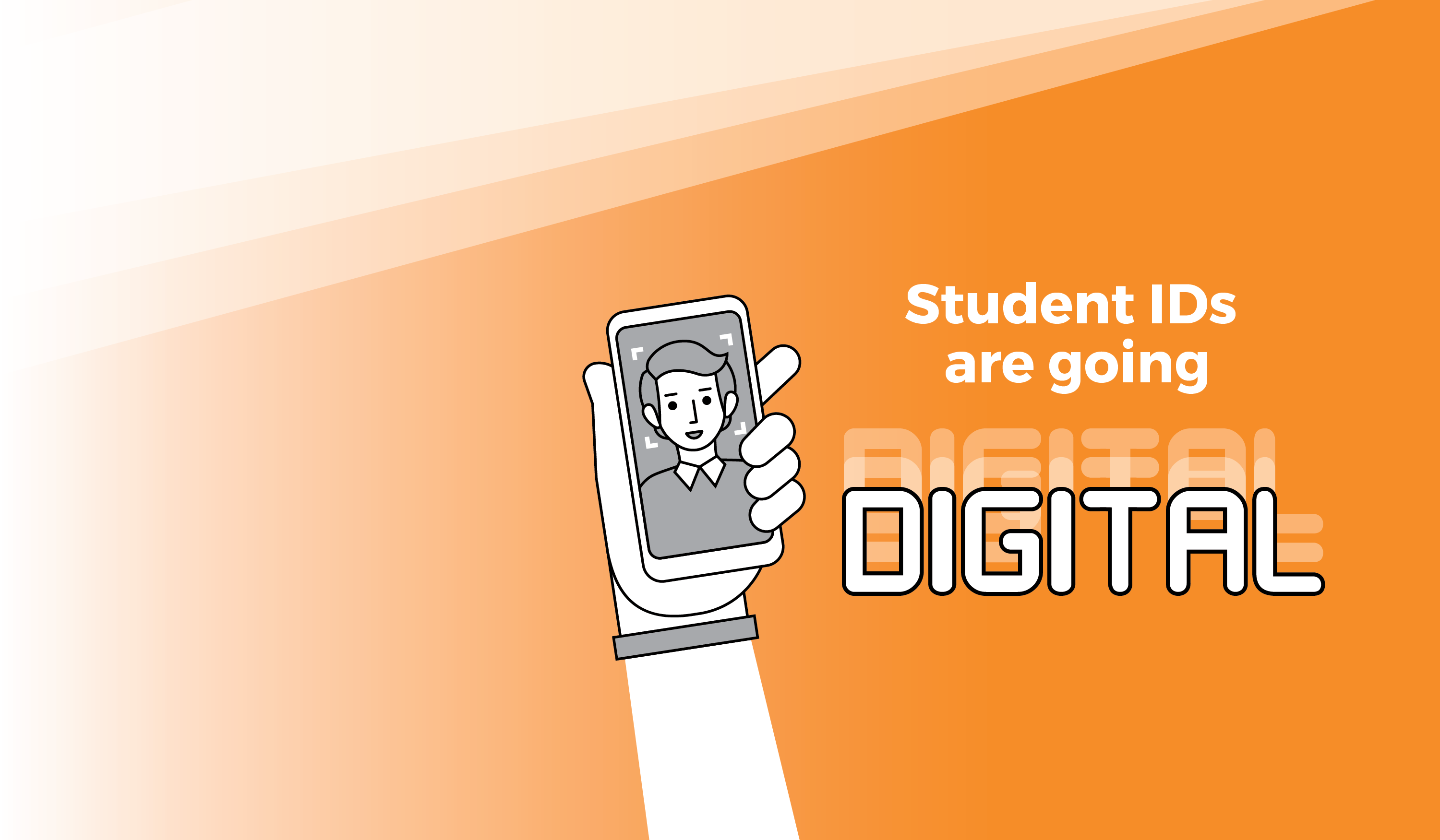 "Graphic of a arm holding a phone showing a portrait, with text that reads ""Students IDs are going DIGITAL"""