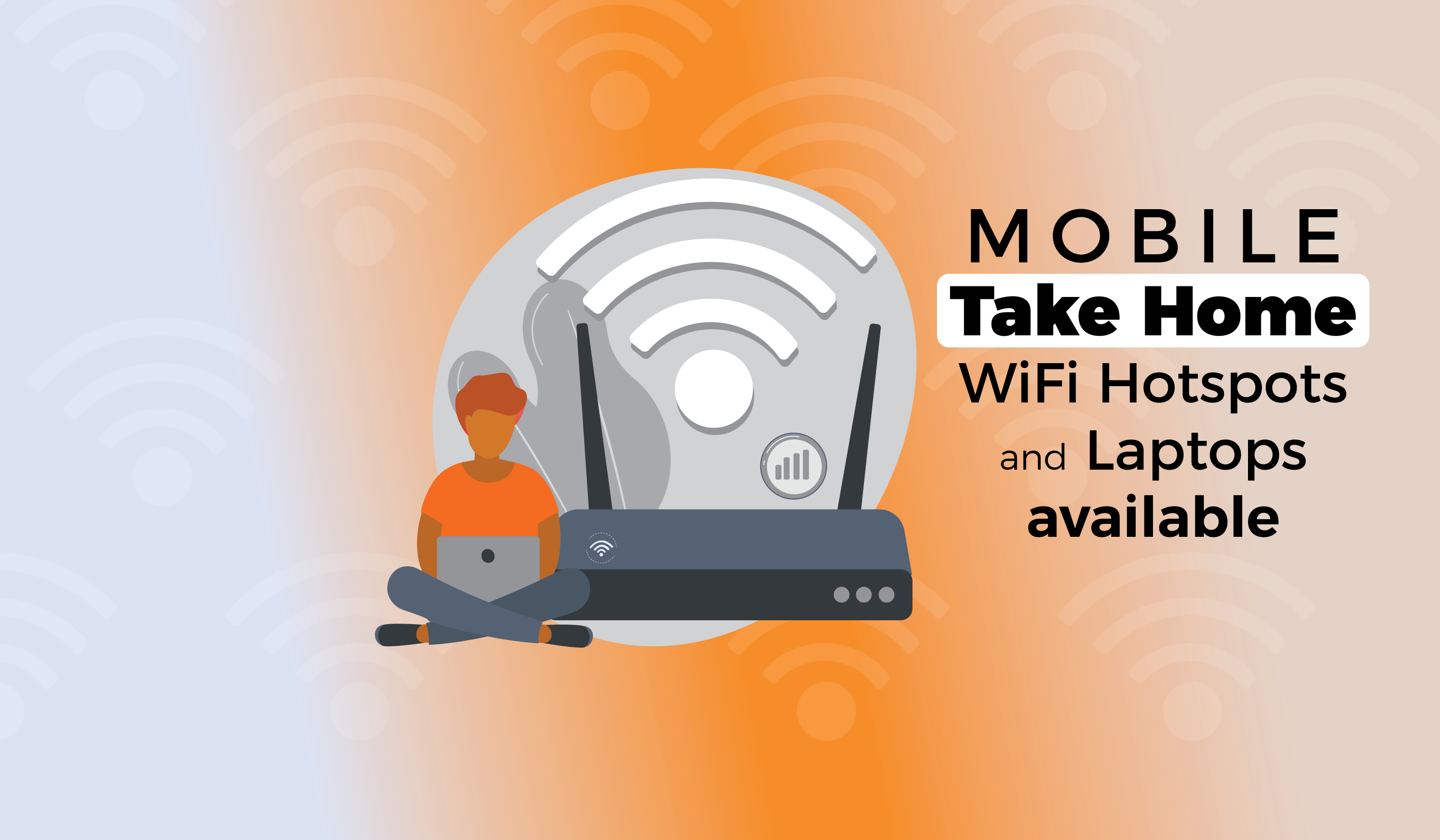 Mobile Take Home WiFi Hotspots and laptops available
